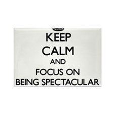 Keep Calm and focus on Being Spectacular Magnets