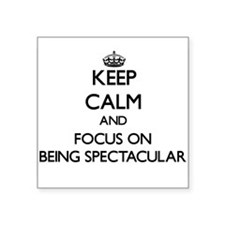 Keep Calm and focus on Being Spectacular Sticker