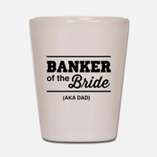 Banker of the bride aka dad Shot Glass