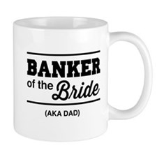 Banker of the bride aka dad Mugs
