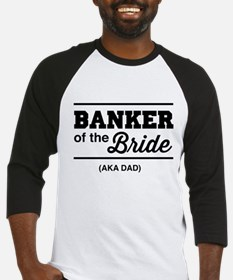 Banker of the bride aka dad Baseball Jersey