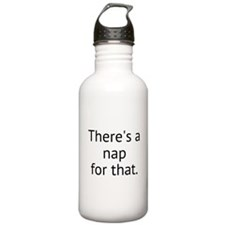 Theres a nap for that. Water Bottle