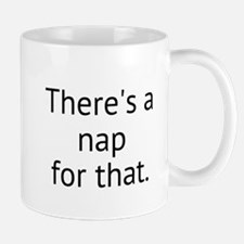 Theres a nap for that. Mugs
