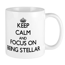 Keep Calm and focus on Being Stellar Mugs