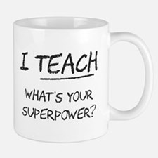 I Teach What Is Your Superpower? Mugs