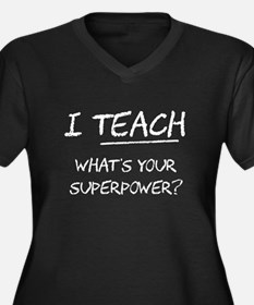 I Teach What Is Your Superpower? Plus Size T-Shirt