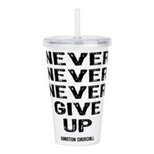 Never Give Up Acrylic Double-wall Tumbler