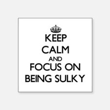 Keep Calm and focus on Being Sulky Sticker