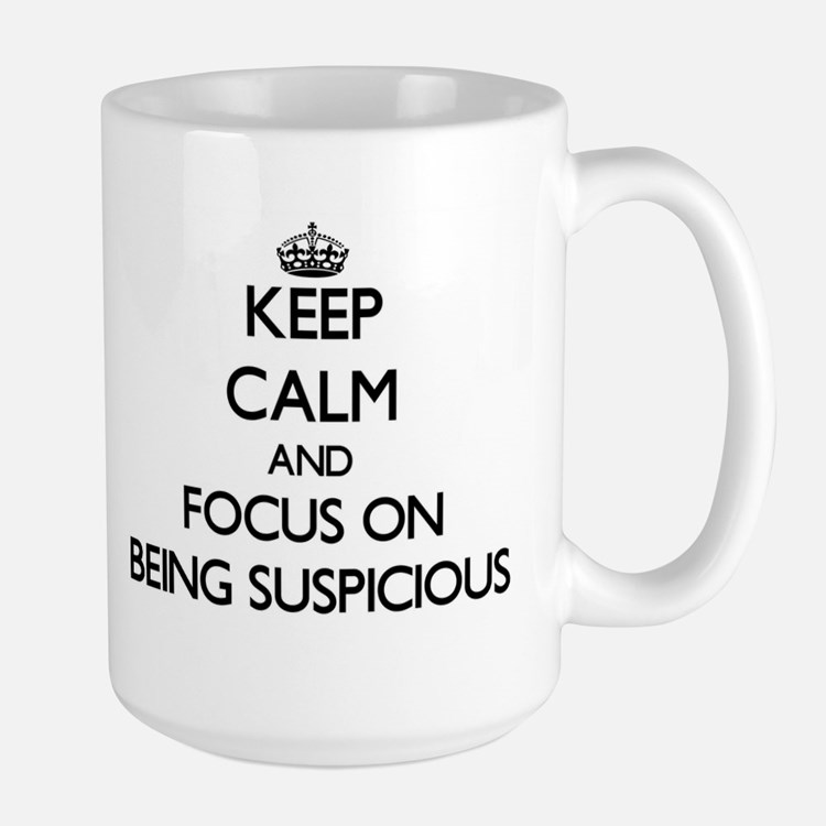 Keep Calm and focus on Being Suspicious Mugs