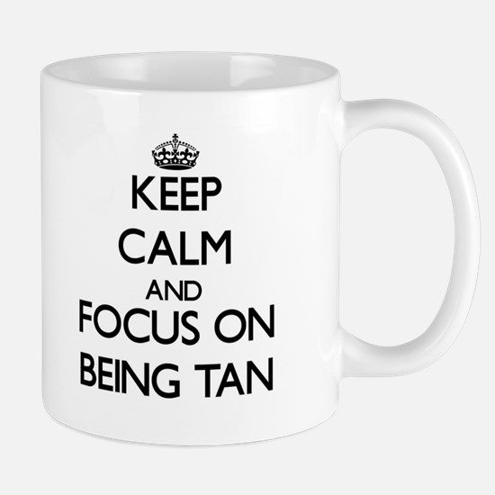 Keep Calm and focus on Being Tan Mugs