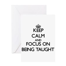 Keep Calm and focus on Being Taught Greeting Cards