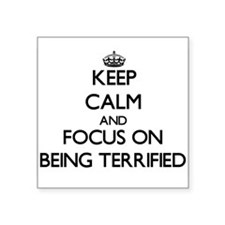 Keep Calm and focus on Being Terrified Sticker