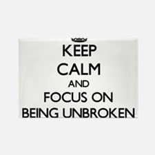 Keep Calm and focus on Being Unbroken Magnets