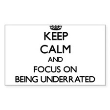 Keep Calm and focus on Being Underrated Decal