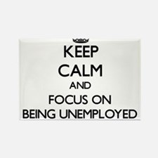 Keep Calm and focus on Being Unemployed Magnets