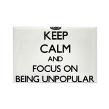 Keep Calm and focus on Being Unpopular Magnets