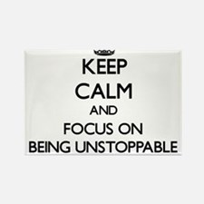 Keep Calm and focus on Being Unstoppable Magnets