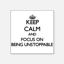Keep Calm and focus on Being Unstoppable Sticker