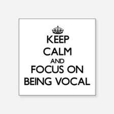 Keep Calm and focus on Being Vocal Sticker
