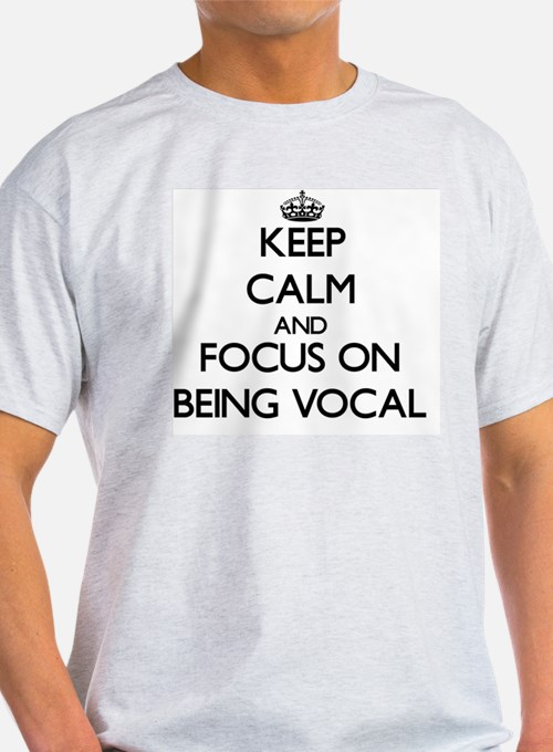 Keep Calm and focus on Being Vocal T-Shirt