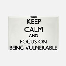Keep Calm and focus on Being Vulnerable Magnets