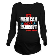 'Merican not 'Merica Long Sleeve Maternity T-Shirt