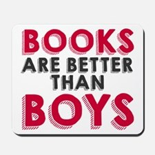 Books are better than boys Mousepad