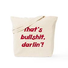 That's bullshit, darlin' Tote Bag