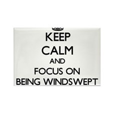 Keep Calm and focus on Being Windswept Magnets