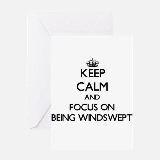 Keep Calm and focus on Being Windswept Greeting Ca