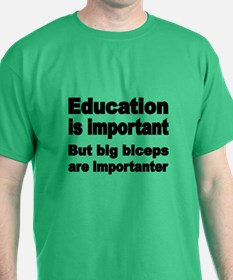 Education Is Important, But Big Biceps Are T-Shirt