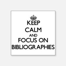 Keep Calm and focus on Bibliographies Sticker