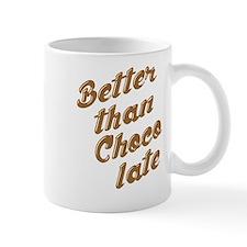 BETTER THAN CHOCOLATE Mugs