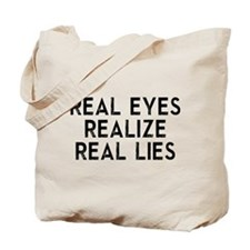 REAL EYES REALIZE REAL LIES Tote Bag
