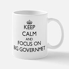 Keep Calm and focus on Big Governmet Mugs
