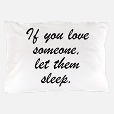 If You Love Someone Let Them Sleep. Pillow Case