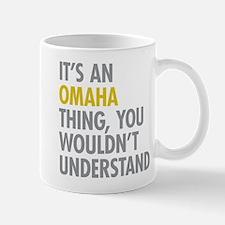Its An Omaha Thing Mug