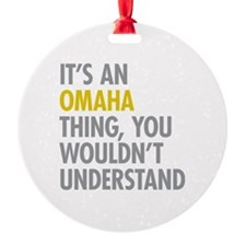 Its An Omaha Thing Ornament