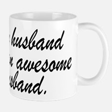 MY HUSBAND HAS AN AWESOME HUSBAND. Mugs
