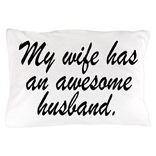 My Wife Has An Awesome Husband. Pillow Case