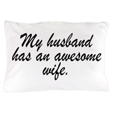 My Husband Has An Awesome Wife. Pillow Case