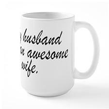 MY HUSBAND HAS AN AWESOME WIFE. Mugs