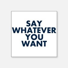 Say Whatever You Want Sticker