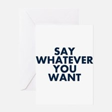 Say Whatever You Want Greeting Cards