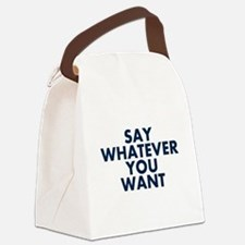 Say Whatever You Want Canvas Lunch Bag
