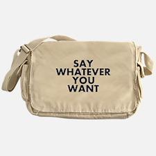 Say Whatever You Want Messenger Bag