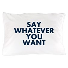 Say Whatever You Want Pillow Case