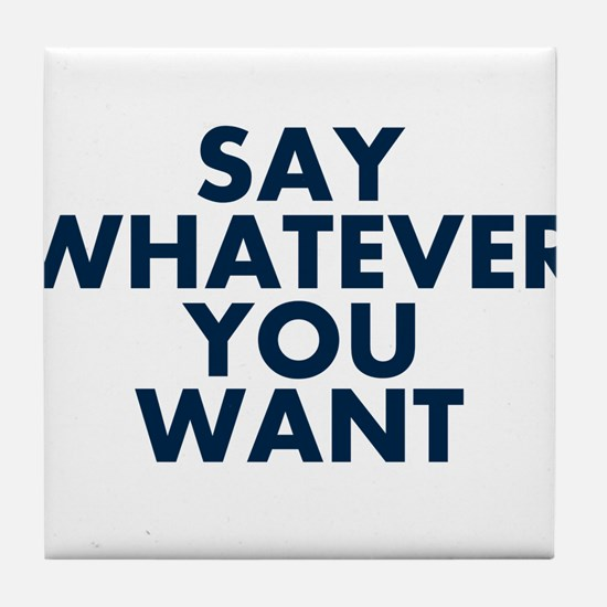 Say Whatever You Want Tile Coaster