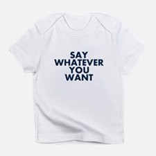 Say Whatever You Want Infant T-Shirt
