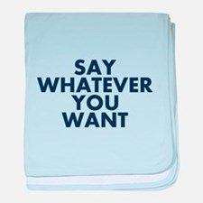 Say Whatever You Want baby blanket